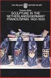 Sculpture in the Netherlands, Germany, France, and Spain : 1400-1500, Muller, Theodor, 0300053096