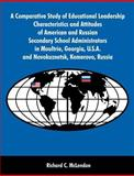 A Comparative Study of Educational Leadership Characteristics and Attitudes of American and Russian Secondary School Administrators in Moultrie, Georgia, U.S.A. and Novokuznetsk, Kemerovo, Russia, McLendon, Richard, 1581123094