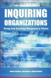Inquiring Organizations : Moving from Knowledge Management to Wisdom, Courtney, James F. and Haynes, John D., 159140309X