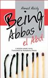 Being Abbas el Abd : A Modern Arabic Novel, Alaidy, Ahmed, 9774163095
