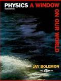 Physics : A Window on Our World, Bolemon, Jay S., 013014309X