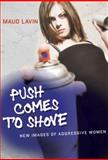 Push Comes to Shove : New Images of Aggressive Women, Lavin, Maud, 0262123096
