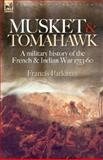 Musket and Tomahawk : A Military History of the French and Indian War, 1753-1760, Parkman, Francis, 1846773091