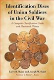 Identification Discs of Union Soldiers in the Civil War : A Complete Classification Guide and Illustrated History, Maier, Larry B. and Stahl, Joseph W., 0786433108