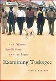 Examining Tuskegee : The Infamous Syphilis Study and Its Legacy, Reverby, Susan M., 080783310X