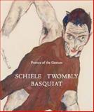 Poetics of the Gesture : Schiele Twombly Basquiat,, 099037310X