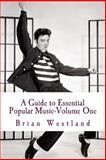 A Guide to Essential Popular Music-Volume One, Brian Cameron Westland, 1494733102