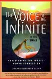 The Voice of the Infinite in the Small : Revisioning the Insect-Human Connection, Lauck, Joanne E., 1893183106