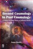 Beyond Cosmology to Post-Cosmology : A Preface to a New Theory of Different Worlds, Baofu, Peter, 1907343105