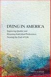 Dying in America : Improving Quality and Honoring Individual Preferences at the End of Life, Committee on Approaching Death: Addressing Key End of Life Issues and Institute of Medicine, 0309303109