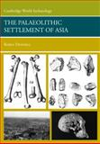 The Palaeolithic Settlement of Asia, Dennell, Robin, 0521613108