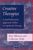 Creative Therapies : A Psychodynamic Approach with Occupational Therapy, Atkinson, Kim and Wells, Catherine, 0748733108