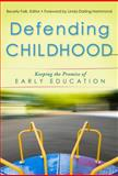 Defending Childhood : Keeping the Promise of Early Education, Falk, Beverly, 0807753106