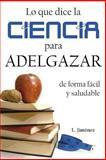 Lo Que Dice la Ciencia para Adelgazar de Forma Fácil y Saludable, L. Jiménez, 1477513108