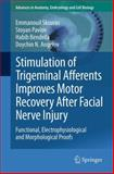 Stimulation of Trigeminal Afferents Improves Motor Recovery after Facial Nerve Injury : Functional, Electrophysiological and Morphological Proofs, Skouras, Emmanouil and Pavlov, Stoyan, 3642333109