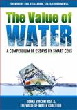 The Value of Water : A Compendium of Essays by Smart CEOs, Donna Vincent Roa PhD, 0990733106