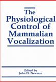 The Physiological Control of Mammalian Vocalization, Newman, J. D., 1461283108
