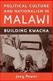 Political Culture and Nationalism in Malawi : Building Kwacha, Power, Joey, 158046310X
