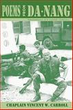 Poems from Danang, Recollections of a Combat Chaplain, Chaplain Vincent W. Carroll, 193634310X