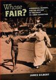 Whose Fair? : Experience, Memory, and the History of the Great St. Louis Exposition, Gilbert, James Burkhart, 0226293106