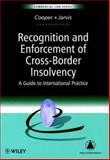 Recognition and Enforcement of Cross-Border Insolvency : A Guide to International Practice, Cooper, Neil H. and Jarvis, Rebecca E., 0471963100