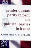Gender Quotas, Parity Reforms, and Political Parties in France, Opello, Katherine A. R., 0739113100