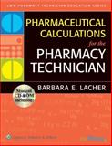 Pharmaceutical Calculations for the Pharmacy Technician, Lacher, Barbara E., 078176310X