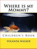 Where Is My Mommy?, Yolanda Walker, 1482063107