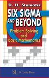 Six Sigma and Beyond : Problem Solving and Basic Mathematics, Stamatis, D. H., 1574443100