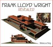 Frank Lloyd Wright Revealed, Rebecca King, 1905573103