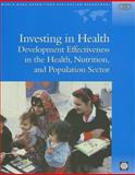 Investing in Health : Development Effectiveness in the Health, Nutrition, and Population Sectors, Johnston, Timothy A. and Stout, Susan, 0821343106
