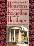 Houston's Forgotten Heritage : Landscape, Houses, Interiors, 1824-1914, Houghton, Dorothy K. and Scardino, Barrie M., 0892633107