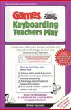 Games Keyboarding Teachers Play : A Collection of Creative Games, Activities and Instructional Strategies to Liven Any Keyboarding Classroom, Gecawich, Michael, 0972133100
