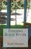 Finding Rock River, Katie Horner, 145631310X