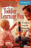 Baby and Toddler Learning Fun, Sally R. Goldberg, 1555613101