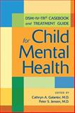 DSM-IV-TR® Casebook and Treatment Guide for Child Mental Health, Galanter, Cathryn A. and Jensen, Peter S., 1585623105