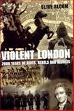 Violent London : 2000 Years of Riots, Rebels and Revolts, Bloom, Clive, 0283073101