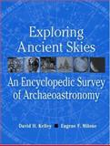 Exploring Ancient Skies : An Encyclopedic Survey of Archaeoastronomy, Kelley, David H. and Milone, E. F., 0387953108