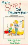 How to Simply Cut Children's Hair, Laurie Punches, 0929883101
