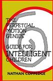 The Perpetual Motion Genius' Guide for Intelligent Children, Nathan Coppedge, 1499103107