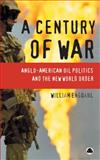 A Century of War : Anglo-American Oil Politics and the New World Order, Engdahl, William, 0745323103