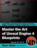 Master the Art of Unreal Engine 4 - Blueprints, Ryan Shah, 1500213101