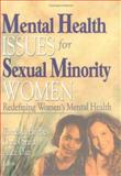 Mental Health Issues for Sexual Minority Women : Redefining Women's Mental Health, Hughes, Tonda L. and Smith, Carrol, 1560233109