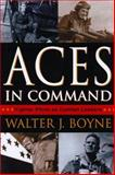 Aces in Command : Fighter Pilots as Combat Leaders, Boyne, Walter J., 1574883100
