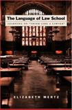 The Language of Law School : Learning to Think Like a Lawyer, Mertz, Elizabeth, 019518310X