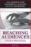 Reaching Audiences : A Guide to Media Writing, Yopp, Jan Johnson and McAdams, Katherine C., 0205693105