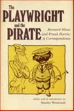 The Playwright and the Pirate : Bernard Shaw and Frank Harris, a Correspondence, Shaw, George Bernard, 0271003103
