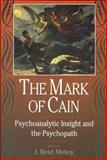 The Mark of Cain : Psychoanalytic Insight and the Psychopath, , 0881633100