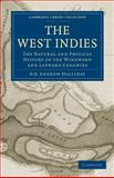 The West Indies : The Natural and Physical History of the Windward and Leeward Colonies, Halliday, Andrew, 110802310X