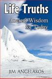 Life Truths: Ancient Wisdom for Today, Jim Angelakos, 1451563108
